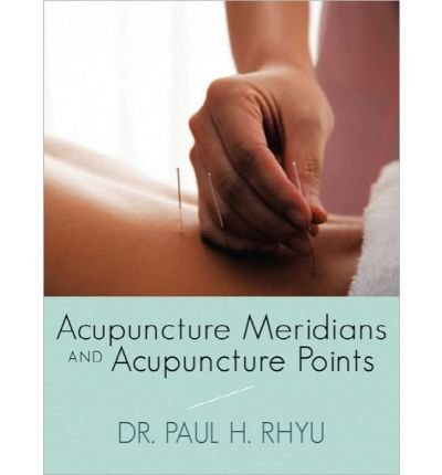 [( Acupuncture Meridians and Acupuncture Points )] [by: Dr. Paul H. Rhyu] [Oct-2010]