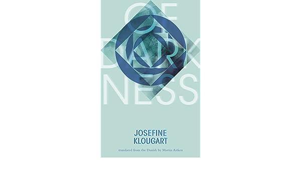 Of Darkness: Amazon.de: Josefine Klougart, Martin Aitken ...
