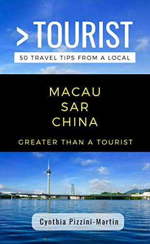 GREATER THAN A TOURIST- MACAU SAR  CHINA: 50 Travel Tips from a Local (English Edition)