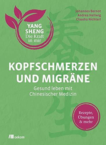 Kopfschmerzen Medizin (Kopfschmerzen und Migräne (Yang Sheng 5): Gesund leben mit Chinesischer Medizin: Rezepte, Übungen und mehr (Yang Sheng / Die Kraft in mir))