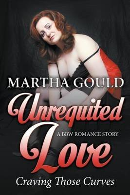 [(Unrequited Love : Craving Those Curves (a Bbw Romance Story))] [By (author) Martha Gould] published on (January, 2015)