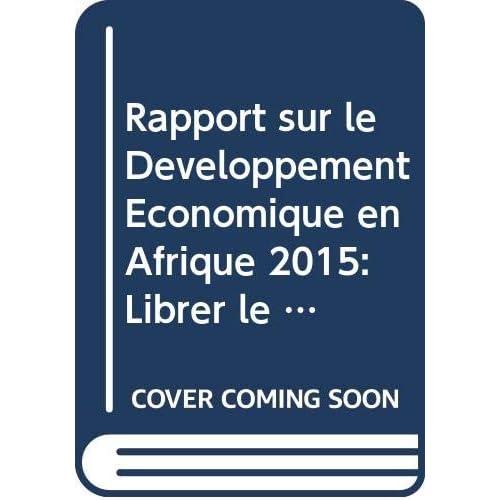 Rapport sur le Developpement Economique en Afrique 2015: Librer le Potentiel du Commerce des Services en Afrique pour la Croissance et le Developpement