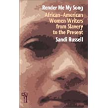 Render Me My Song: African-American Women Writers from Slavery to the Present by Sandi Russell (1-Feb-2001) Paperback