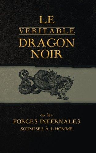 Le Véritable Dragon Noir: Ou les Forces Infernales soumises à l'homme par Inconnu