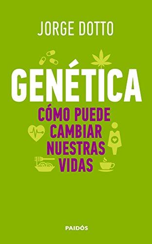 Genética. Cómo puede cambiar nuestras vidas por Jorge Dotto