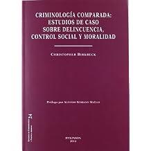 Criminología comparada. Estudios de caso sobre delincuencia, control social y moralidad (Colección Estudios de Criminología y Política Criminal)