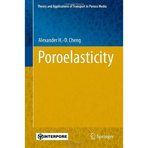 Poroelasticity (Theory and Applications of Transport in Porous Media) by Alexander H.-D. Cheng (2016-05-02)
