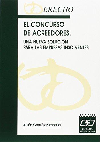 El concurso de acreedores. Una nueva solución para empresas insolventes por Julián González Pascual