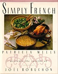 Simply French: Patricia Wells Presents the Cuisine of Joel Robuchon by Patricia Wells (1991-11-01)