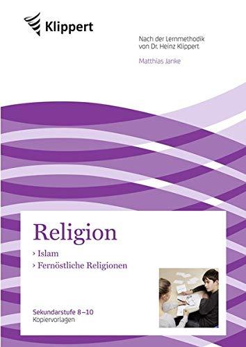 Islam - Fernöstliche Religionen: Sekundarstufe 8-10. Kopiervorlagen (8. bis 10. Klasse) (Klippert Sekundarstufe)