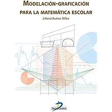 Modelación-Graficación para la matemática escolar
