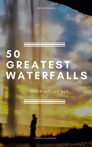 GREATEST WATERFALLS 50: Which will you go ? (World 50 series Book 4) (English Edition) por Explorable