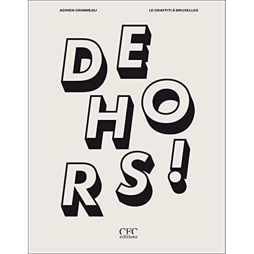 Dehors !: Le Graffiti a Bruxelles - Lieux de Memoi