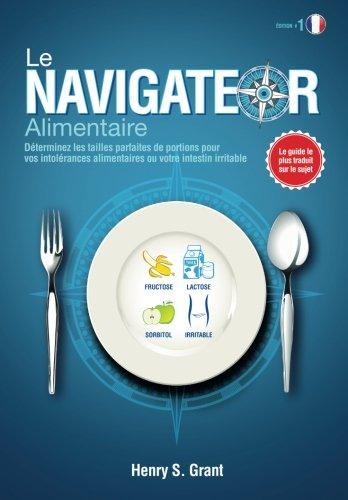 Le Navigateur Alimentaire: Déterminez les Tailles Parfaites de Portions pour vos intolérances alimentaires ou votre intestin irritable par Henry S. Grant
