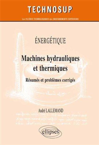 Machines hydrauliques et thermiques : Rsums et problmes corrigs, niveau C