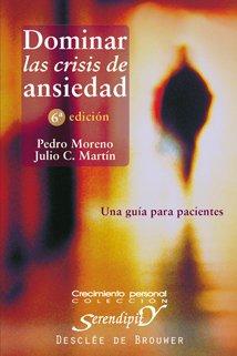 Dominar las crisis de ansiedad: Una guía para pacientes (Serendipity) por Pedro Moreno Gil
