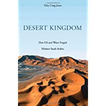 Desert Kingdom – How Oil and Water Forged Modern Saudi Arabia