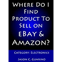Where Do I Find Product To Sell on eBay & Amazon? Category: Electronics (English Edition)