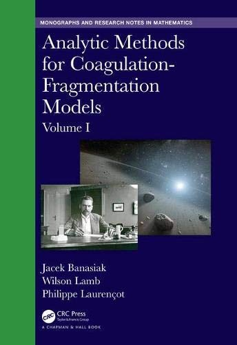 Analytic Methods for Coagulation-Fragmentation Models, Volume I (Chapman & Hall/CRC Monographs and Research Notes in Mathematics) (English Edition)