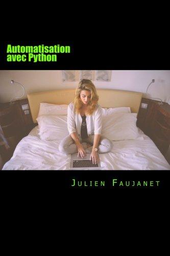 Automatisation avec Python: Automatiser Les taches du web par Julien Faujanet