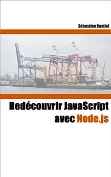 Redécouvrir JavaScript avec Node.js par [Castiel, Sébastien]