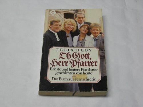 Oh Gott, Herr Pfarrer. Ernste und heitere Pfarrersgeschichten von heute.