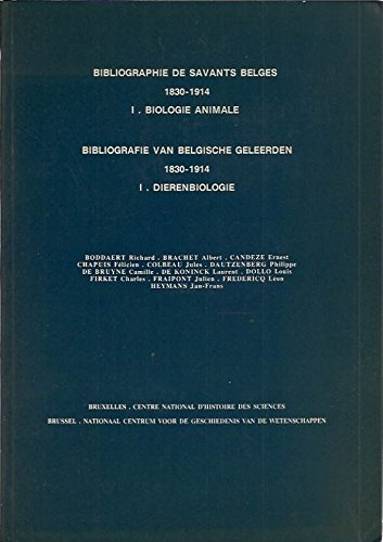 Bibliographie de Savants Belges 1830-1914 1. Biologie AnimaleBibliografie van Belgische Geleerden 1830-1914 1. Dierenbiologie