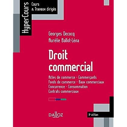 Droit commercial. Actes de commerce - Commerçants - Fonds de commerce - Baux commerciaux : Concurrence - Consommation - Contrats commerciaux (HyperCours)