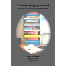 Windows Debugging Notebook: Essential User Space WinDbg Commands by Roberto Alexis Farah (2011-05-15)