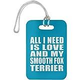 Designsify All I Need is Love and My Smooth Fox Terrier - Luggage Tag Turquoise/One Size, Gepäckanhänger Reise Kreuzfahrt Koffer Gepäck Kofferanhänger, Geschenk für Geburtstag, Weihnachten