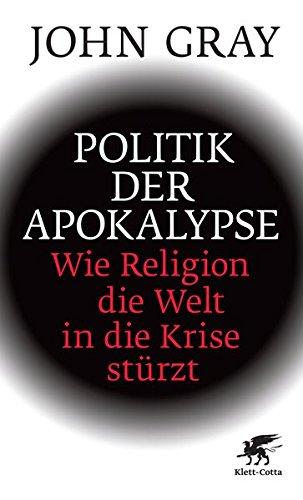 Politik der Apokalypse: Wie Religion die Welt in die Krise stürzt