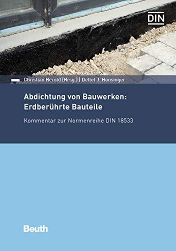 Abdichtung von Bauwerken: Erdberührte Bauteile: Kommentar zur Normenreihe DIN 18533 (Beuth Kommentar)