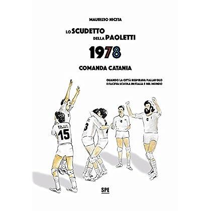 Lo Scudetto Della Paoletti 1978. Comanda Catania. Quando La Città Respirava Pallavolo E Faceva Scuola In Italia E Nel Mondo