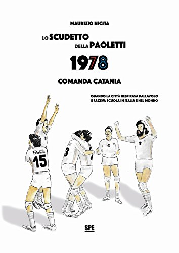 Lo scudetto della Paoletti 1978. Comanda Catania. Quando la città respirava pallavolo e faceva scuola in Italia e nel mondo por Maurizio Nicita