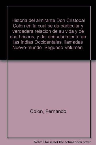 HISTORIA DEL ALMIRANTE DON CRISTÓBAL COLON en la cual se da particular y verdadera relacion de su vida y de sus hechos, y del descubrimiento de las indias occidentales, llamadas Nuevo-Mundo. 2 Vols. (completo)