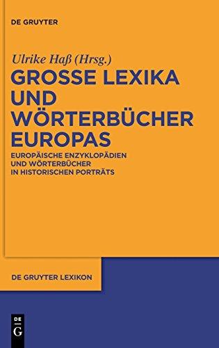 Große Lexika und Wörterbücher Europas: Europäische Enzyklopädien und Wörterbücher in historischen Porträts (De Gruyter Lexikon)