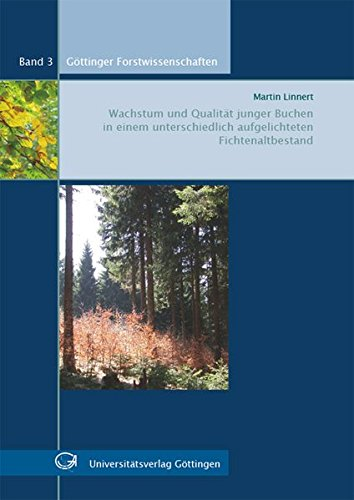 Wachstum und Qualität junger Buchen in einem unterschiedlich aufgelichteten Fichtenaltbestand (Göttinger Forstwissenschaften)