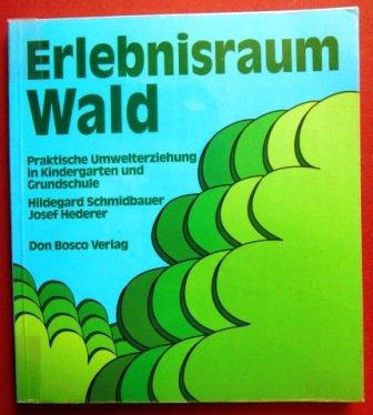 Erlebnisraum Wald. Praktische Umwelterziehung in Kindergarten und Grundschule