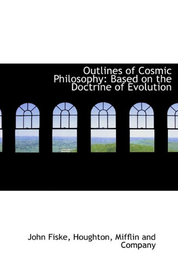Outlines of Cosmic Philosophy: Based on the Doctrine of Evolution