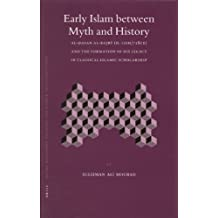 Early Islam Between Myth and History: Al- Asan Al-Ba R (D. 110h/728ce) and the Formation of His Legacy in Classical Islamic Scholarship: Al-hasan ... (Islamic Philosophy, Theology and Science,)