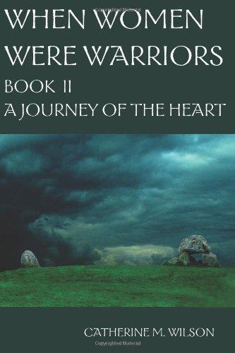 When Women Were Warriors Book II: A Journey of the Heart: Volume 2