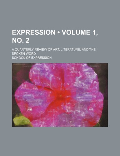 Expression (Volume 1, no. 2); A Quarterly Review of Art, Literature, and the Spoken Word