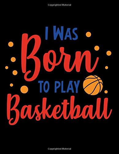 I Was Born to Play Basketball: Club Team Basketball Coach Planner Blank Court Sheets for Drill, Roster,  Game Stats Pages (Basketball Backboard And Rim)