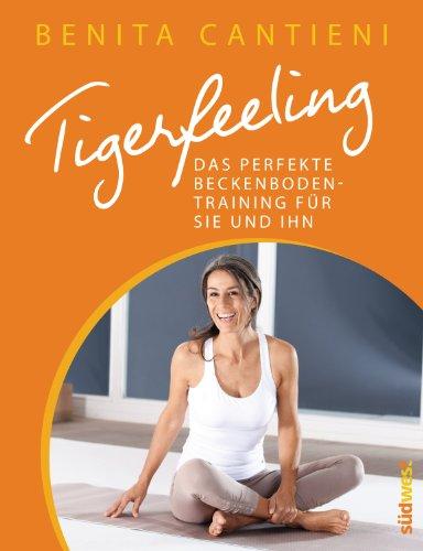 Tigerfeeling: Das perfekte Beckenbodentraining für sie und ihn von [Cantieni, Benita]