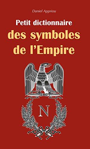 Petit dictionnaire des symboles de l'Empire (Ecocations) par Daniel APPRIOU