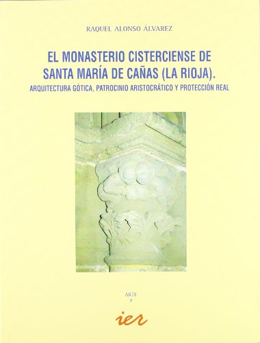 El monasterio cisterciense de Santa María de Cañas (La Rioja): arquitectura gótica, patrocinio aristocrático y protección real (Arte)