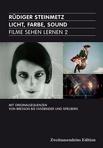 Licht, Farbe, Sound: Filme sehen lernen 2. Mit Originalsequenzen von Bresson bis Fassbinder und Spielberg -