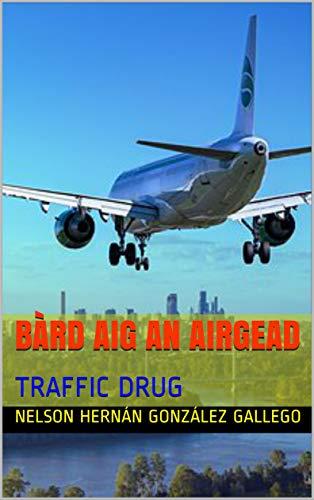 BÀRD AIG AN AIRGEAD: TRAFFIC DRUG (Scots Gaelic Edition)