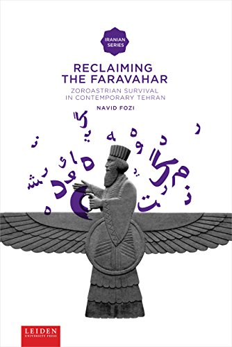 Reclaiming the Faravahar: Zoroastrian Survival in Contemporary Tehran (Leiden University Press - Iranian Studies) por Navid Fozi