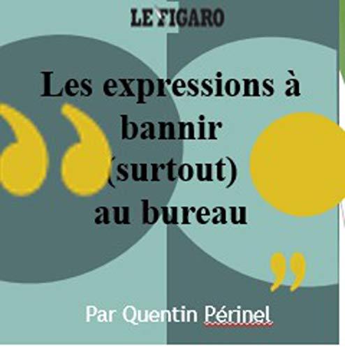 Les 100 expressions à éviter au bureau et ailleurs par Quentin Périnel